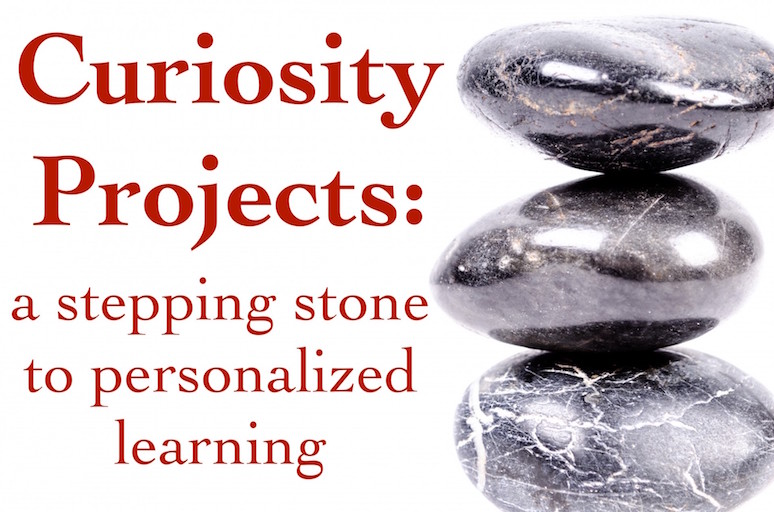 Curiosity Projects: A stepping-stone to Personalized Learning