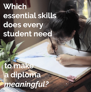 what proficiency-based learning looks like: Which essential skills does every student need to make a diploma meaningful?