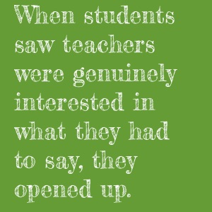 "student consultants quote: ""When students saw teachers were genuinely interested in what they had to say, they opened up."""