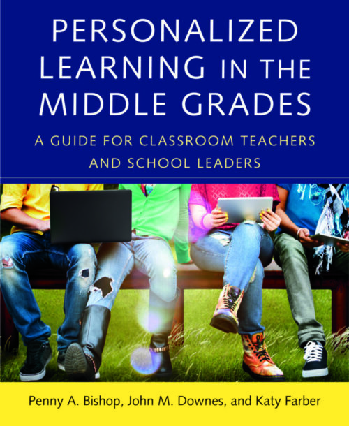 """Personalized Learning in the Middle Grades: A Guide for Classroom Teachers and School Leaders"" by Penny A. Bishop, John M. Downes & Katy Farber"