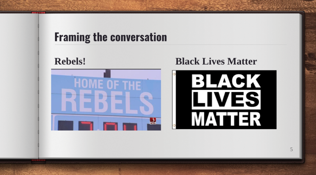 "Titled ""Framing the Conversation"" - shows images of ""Home of the Rebels"" and a ""Black Lives Matter"" logo."