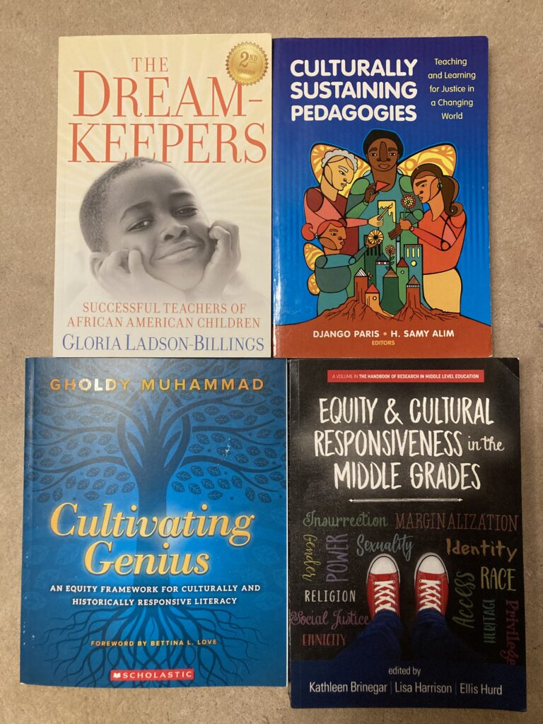 Four books about culturally responsive practices: The Dream Keepers, by Gloria Ladson Billings; Culturally Sustaining Pedagogies, by Django Paris; Cultivating Genius, by Gholdy Muhammad; and Equity & Cultural Responsiveness in the Middle Grades, by Kathleen Brinegar.